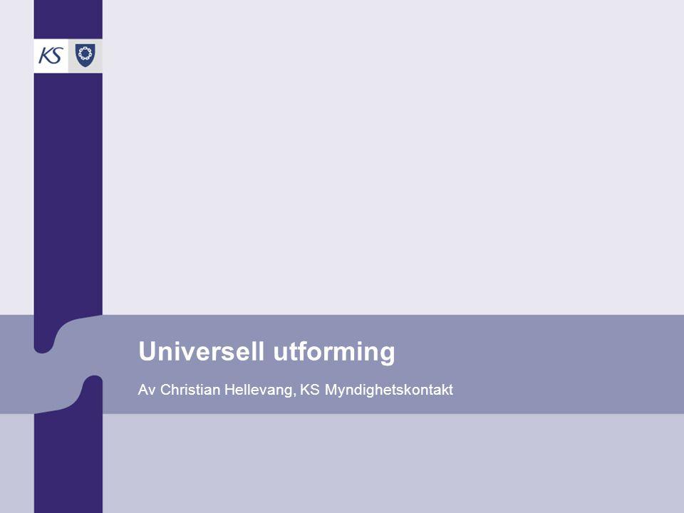 Universell utforming Av Christian Hellevang, KS Myndighetskontakt