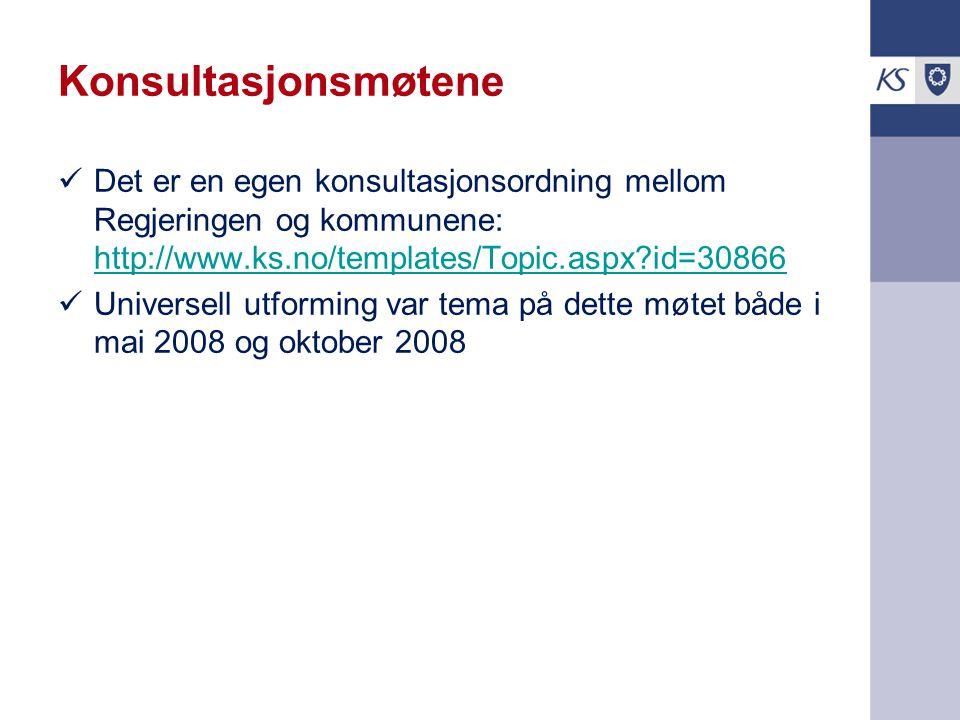 Konsultasjonsmøtene Det er en egen konsultasjonsordning mellom Regjeringen og kommunene: http://www.ks.no/templates/Topic.aspx?id=30866 http://www.ks.no/templates/Topic.aspx?id=30866 Universell utforming var tema på dette møtet både i mai 2008 og oktober 2008