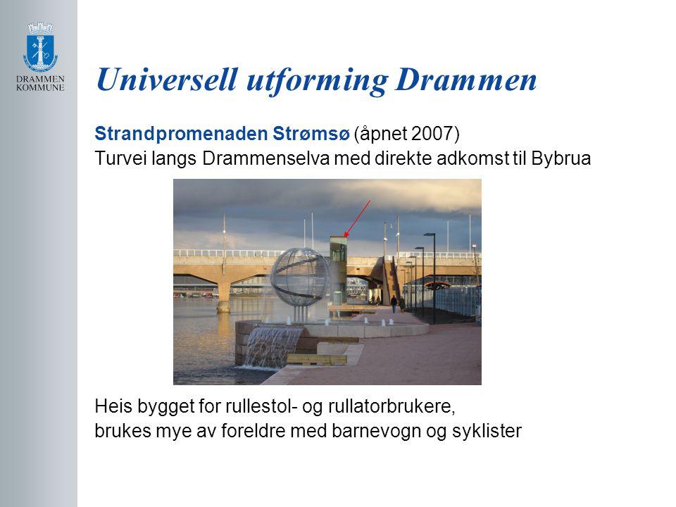 Universell utforming Drammen Strandpromenaden Strømsø (åpnet 2007) Turvei langs Drammenselva med direkte adkomst til Bybrua Heis bygget for rullestol- og rullatorbrukere, brukes mye av foreldre med barnevogn og syklister