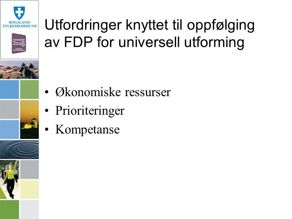 Utfordringer knyttet til oppfølging av FDP for universell utforming Økonomiske ressurser Prioriteringer Kompetanse