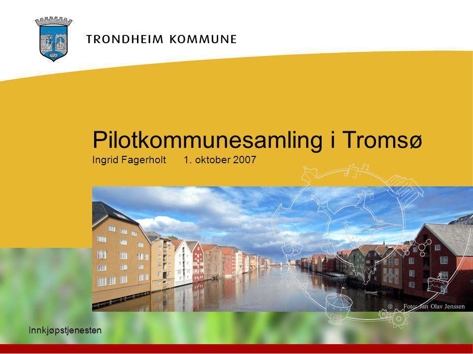 Innkjøpstjenesten Pilotkommunesamling i Tromsø Ingrid Fagerholt 1. oktober 2007