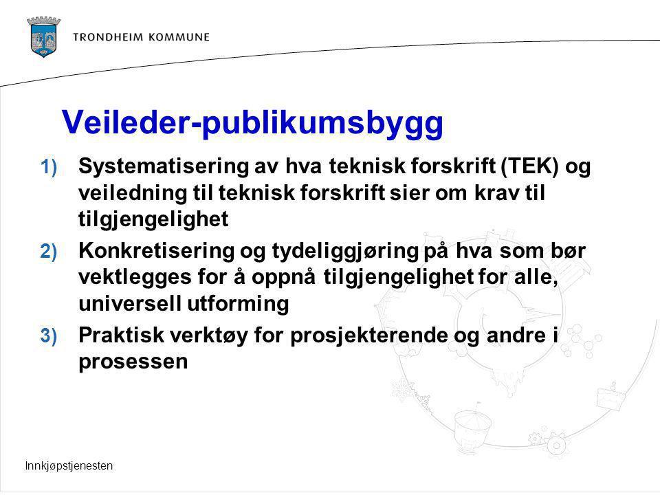 Innkjøpstjenesten Veileder-publikumsbygg 1) Systematisering av hva teknisk forskrift (TEK) og veiledning til teknisk forskrift sier om krav til tilgje