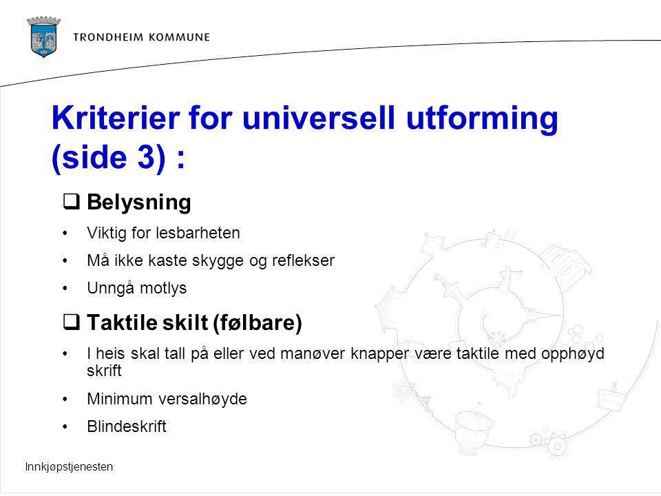 Innkjøpstjenesten Kriterier for universell utforming (side 3) :  Belysning Viktig for lesbarheten Må ikke kaste skygge og reflekser Unngå motlys  Ta