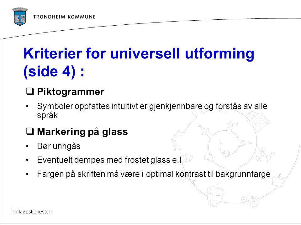 Innkjøpstjenesten Kriterier for universell utforming (side 4) :  Piktogrammer Symboler oppfattes intuitivt er gjenkjennbare og forstås av alle språk