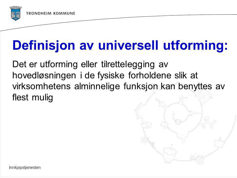 Innkjøpstjenesten Definisjon av universell utforming: Det er utforming eller tilrettelegging av hovedløsningen i de fysiske forholdene slik at virksom