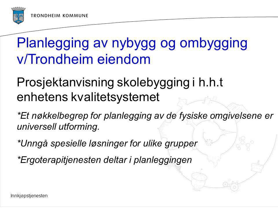 Innkjøpstjenesten Planlegging av nybygg og ombygging v/Trondheim eiendom Prosjektanvisning skolebygging i h.h.t enhetens kvalitetsystemet *Et nøkkelbe
