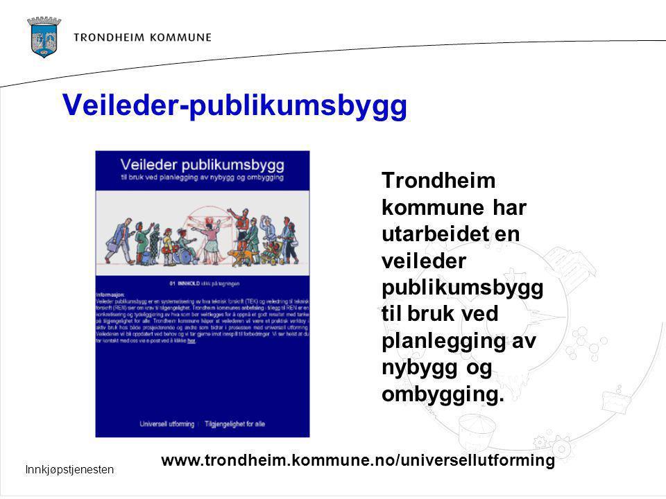 Innkjøpstjenesten Veileder-publikumsbygg Trondheim kommune har utarbeidet en veileder publikumsbygg til bruk ved planlegging av nybygg og ombygging. w