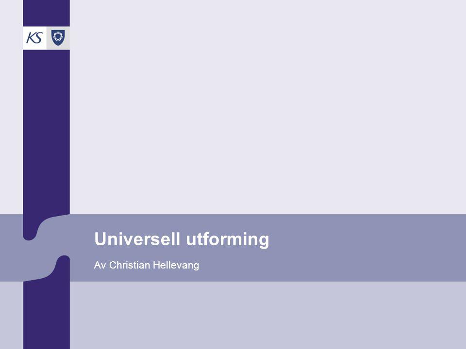 Universell utforming Av Christian Hellevang