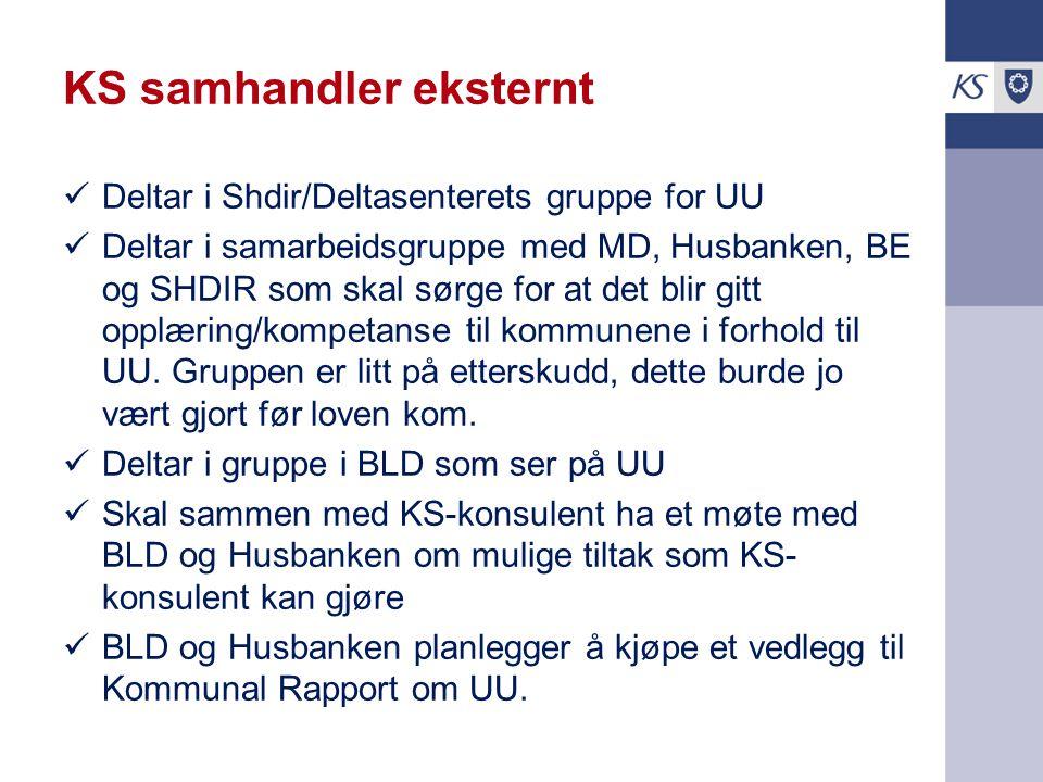 KS samhandler eksternt Deltar i Shdir/Deltasenterets gruppe for UU Deltar i samarbeidsgruppe med MD, Husbanken, BE og SHDIR som skal sørge for at det blir gitt opplæring/kompetanse til kommunene i forhold til UU.