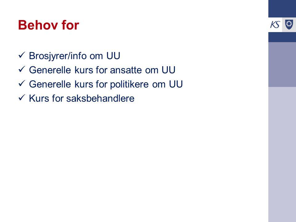 Behov for Brosjyrer/info om UU Generelle kurs for ansatte om UU Generelle kurs for politikere om UU Kurs for saksbehandlere