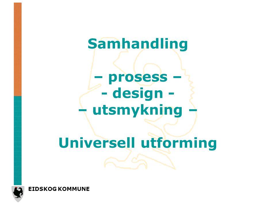 EIDSKOG KOMMUNE Samhandling – prosess – - design - – utsmykning – Universell utforming