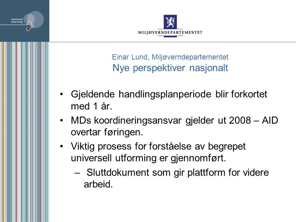 Einar Lund, Miljøverndepartementet Nye perspektiver nasjonalt Gjeldende handlingsplanperiode blir forkortet med 1 år.