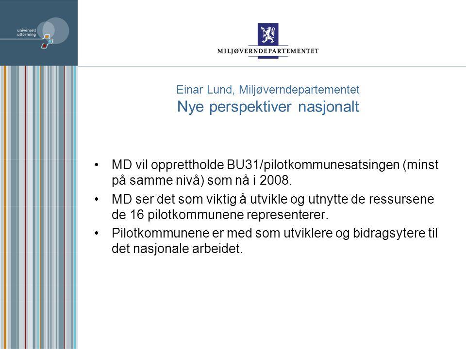 Einar Lund, Miljøverndepartementet Nye perspektiver nasjonalt MD vil opprettholde BU31/pilotkommunesatsingen (minst på samme nivå) som nå i 2008.