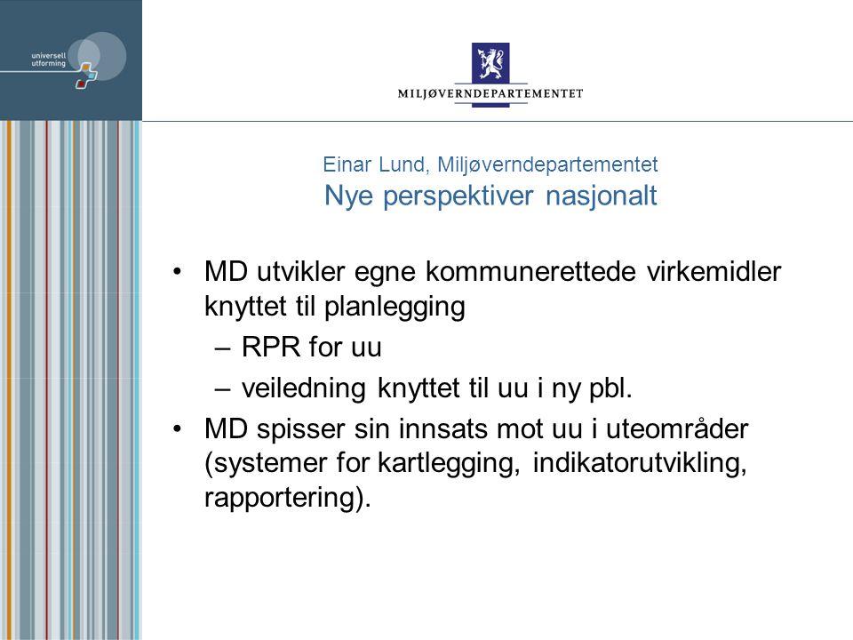 Einar Lund, Miljøverndepartementet Nye perspektiver nasjonalt MD utvikler egne kommunerettede virkemidler knyttet til planlegging –RPR for uu –veiledning knyttet til uu i ny pbl.