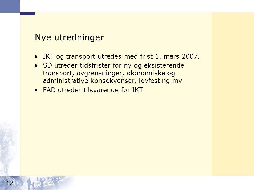 12 Nye utredninger IKT og transport utredes med frist 1. mars 2007. SD utreder tidsfrister for ny og eksisterende transport, avgrensninger, økonomiske