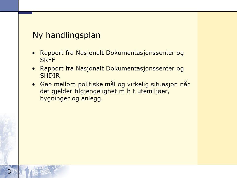 3 Ny handlingsplan Rapport fra Nasjonalt Dokumentasjonssenter og SRFF Rapport fra Nasjonalt Dokumentasjonssenter og SHDIR Gap mellom politiske mål og