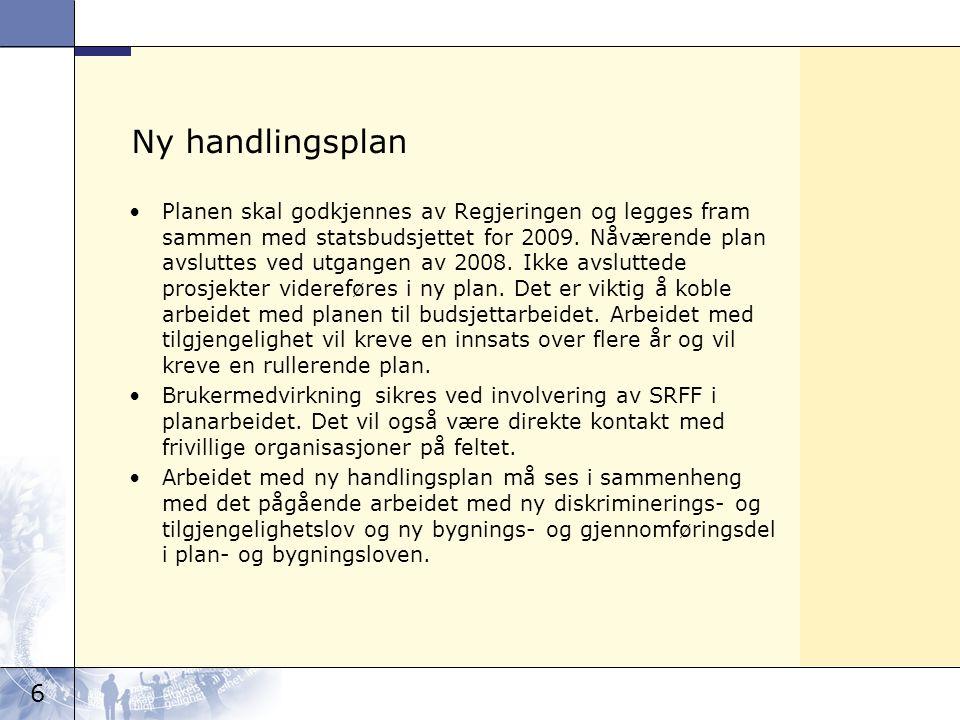 6 Ny handlingsplan Planen skal godkjennes av Regjeringen og legges fram sammen med statsbudsjettet for 2009. Nåværende plan avsluttes ved utgangen av