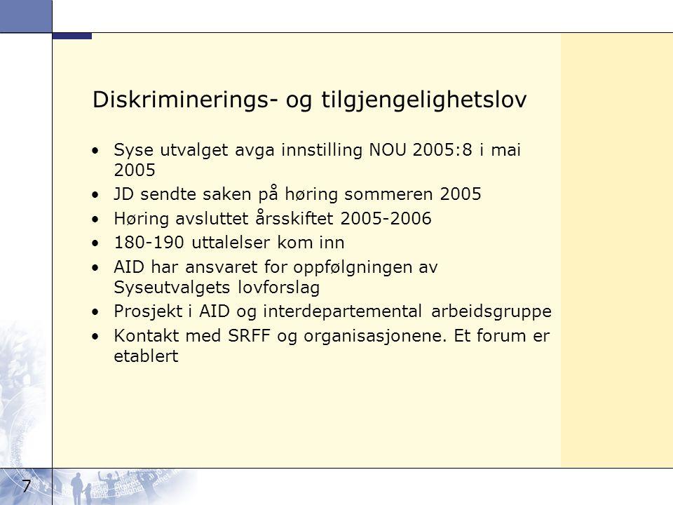 7 Diskriminerings- og tilgjengelighetslov Syse utvalget avga innstilling NOU 2005:8 i mai 2005 JD sendte saken på høring sommeren 2005 Høring avslutte
