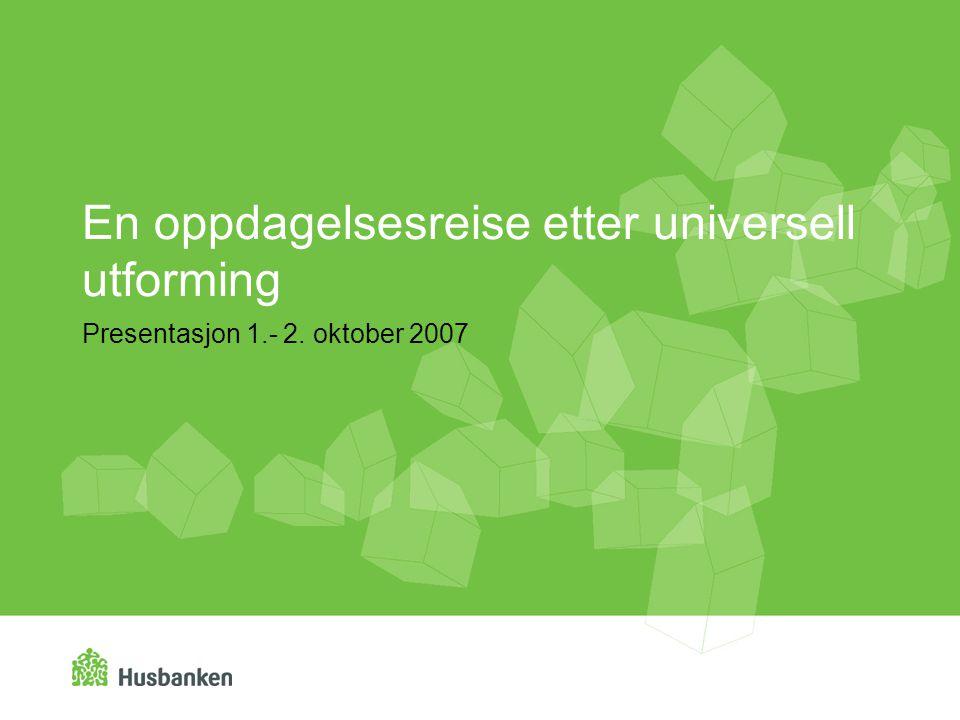 En oppdagelsesreise etter universell utforming Presentasjon 1.- 2. oktober 2007