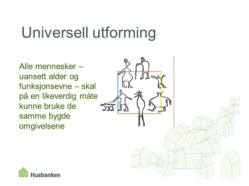 Universell utforming Alle mennesker – uansett alder og funksjonsevne – skal på en likeverdig måte kunne bruke de samme bygde omgivelsene