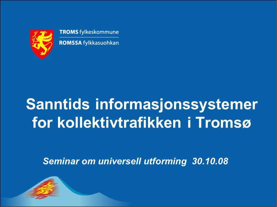 Sanntids informasjonssystemer for kollektivtrafikken i Tromsø Seminar om universell utforming 30.10.08