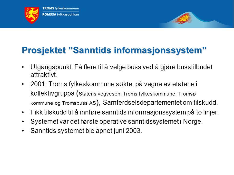 """Prosjektet """"Sanntids informasjonssystem"""" Utgangspunkt: Få flere til å velge buss ved å gjøre busstilbudet attraktivt. 2001: Troms fylkeskommune søkte,"""