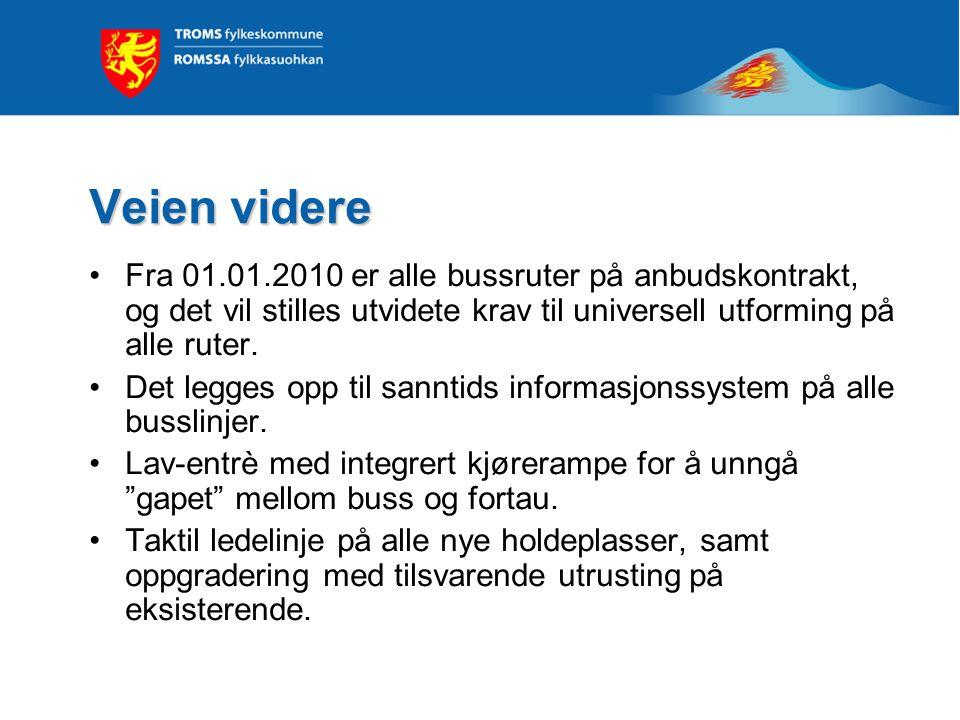 Veien videre Fra 01.01.2010 er alle bussruter på anbudskontrakt, og det vil stilles utvidete krav til universell utforming på alle ruter. Det legges o