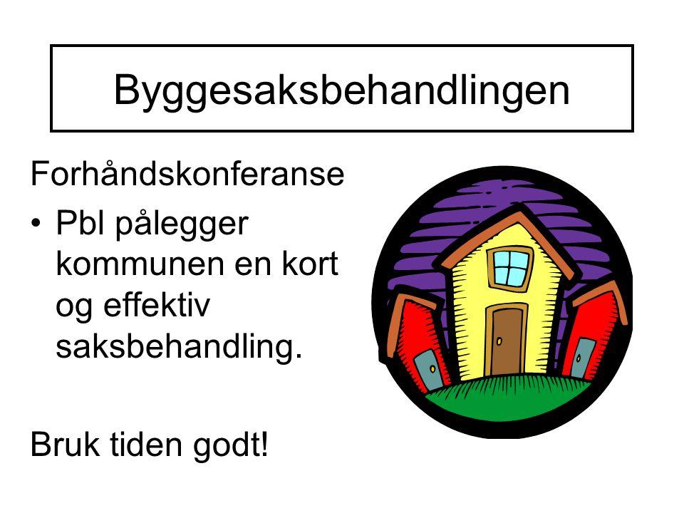 Byggesaksbehandlingen Forhåndskonferanse Pbl pålegger kommunen en kort og effektiv saksbehandling.