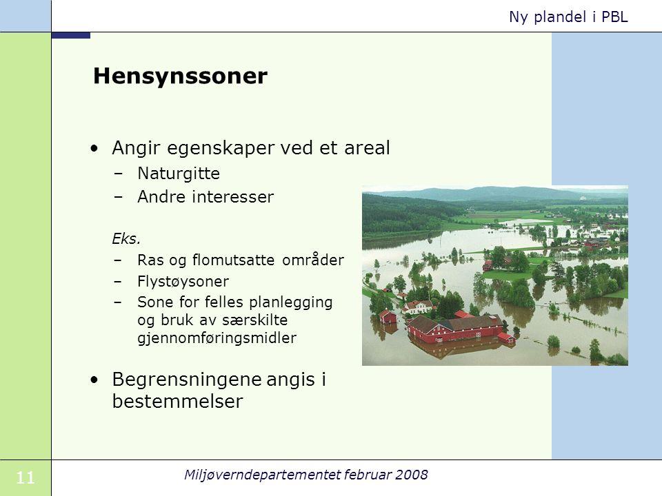 11 Miljøverndepartementet februar 2008 Ny plandel i PBL Hensynssoner Angir egenskaper ved et areal –Naturgitte –Andre interesser Eks. –Ras og flomutsa