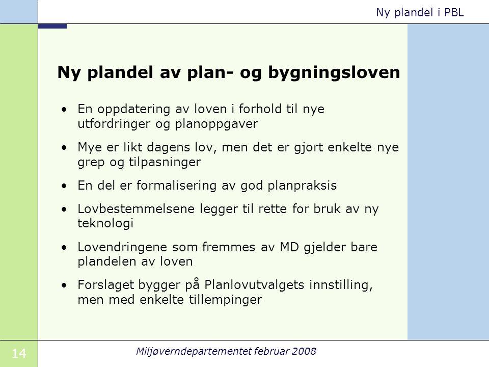 14 Miljøverndepartementet februar 2008 Ny plandel i PBL Ny plandel av plan- og bygningsloven En oppdatering av loven i forhold til nye utfordringer og