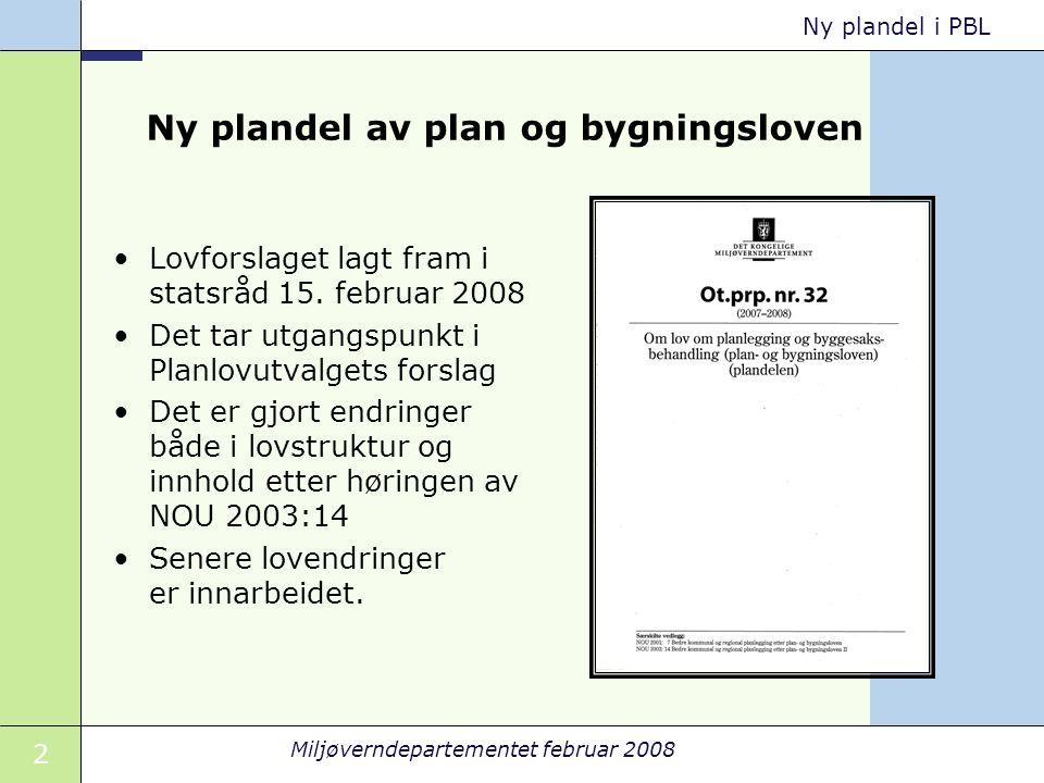 2 Miljøverndepartementet februar 2008 Ny plandel i PBL Ny plandel av plan og bygningsloven Lovforslaget lagt fram i statsråd 15. februar 2008 Det tar