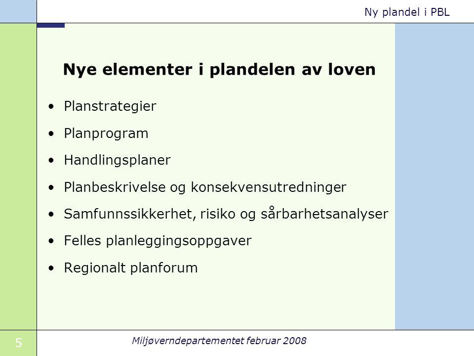 5 Miljøverndepartementet februar 2008 Ny plandel i PBL Nye elementer i plandelen av loven Planstrategier Planprogram Handlingsplaner Planbeskrivelse o