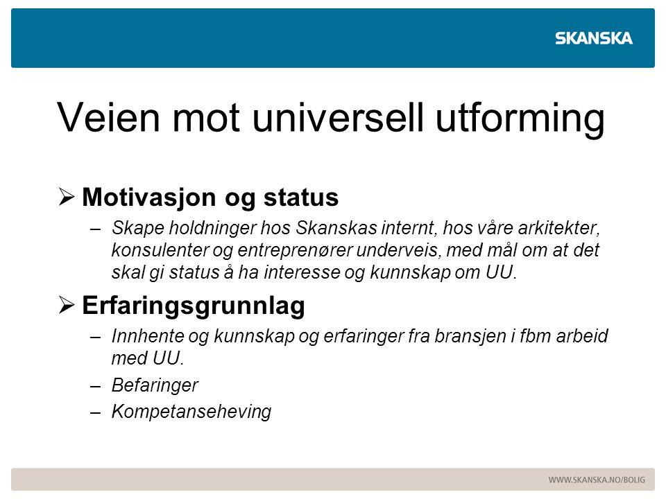 Veien mot universell utforming  Motivasjon og status –Skape holdninger hos Skanskas internt, hos våre arkitekter, konsulenter og entreprenører underv