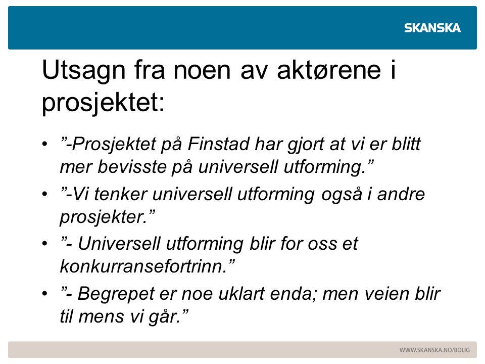 """Utsagn fra noen av aktørene i prosjektet: """"-Prosjektet på Finstad har gjort at vi er blitt mer bevisste på universell utforming."""" """"-Vi tenker universe"""