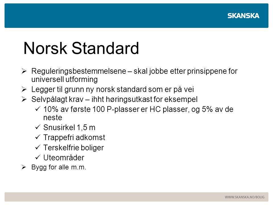 Norsk Standard  Reguleringsbestemmelsene – skal jobbe etter prinsippene for universell utforming  Legger til grunn ny norsk standard som er på vei 
