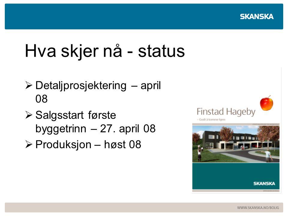 Hva skjer nå - status  Detaljprosjektering – april 08  Salgsstart første byggetrinn – 27. april 08  Produksjon – høst 08
