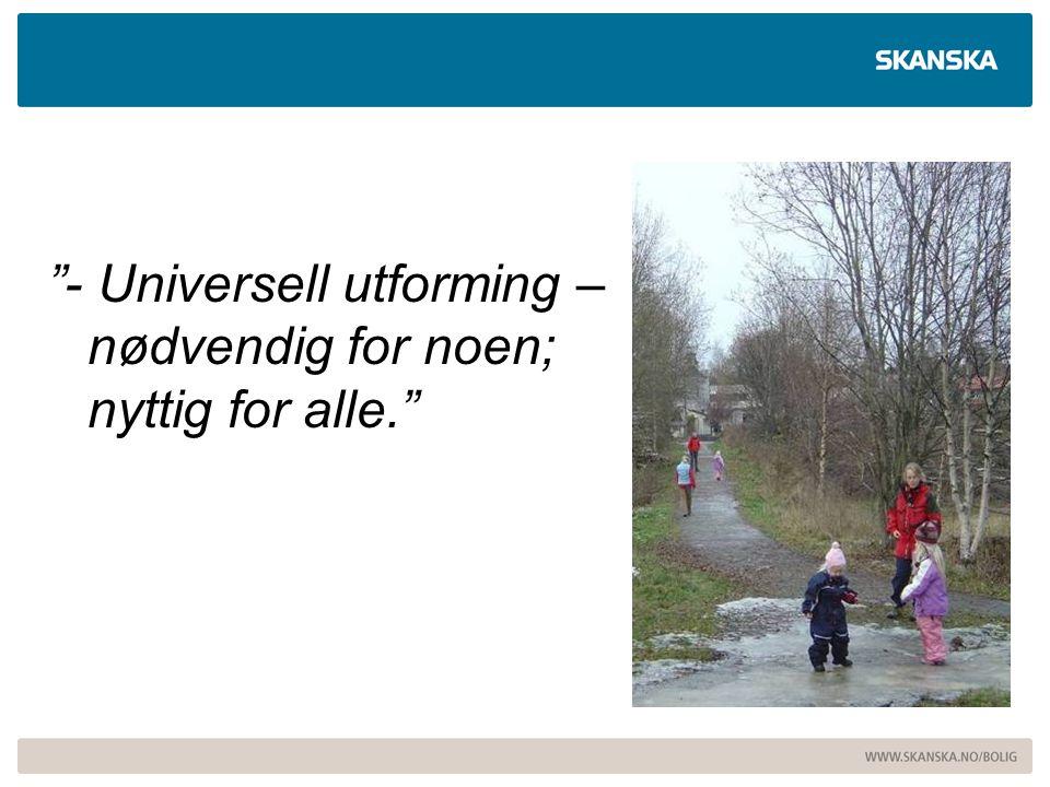 Prosjektet Finstad Hageby  Ca 400 boliger  Småhus – målgruppe barnefamilier  Lavblokker – målgruppe 55+  Byggeperiode på flere år  Legger til grunn universell utforming