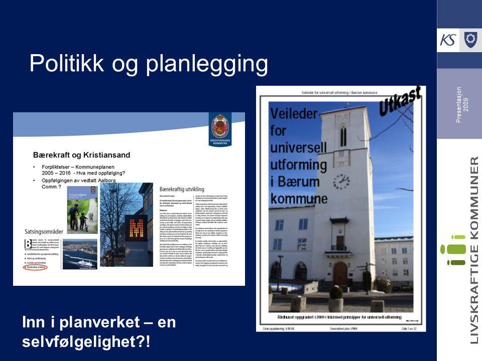 Presentasjon 2009 Politikk og planlegging Inn i planverket – en selvfølgelighet !