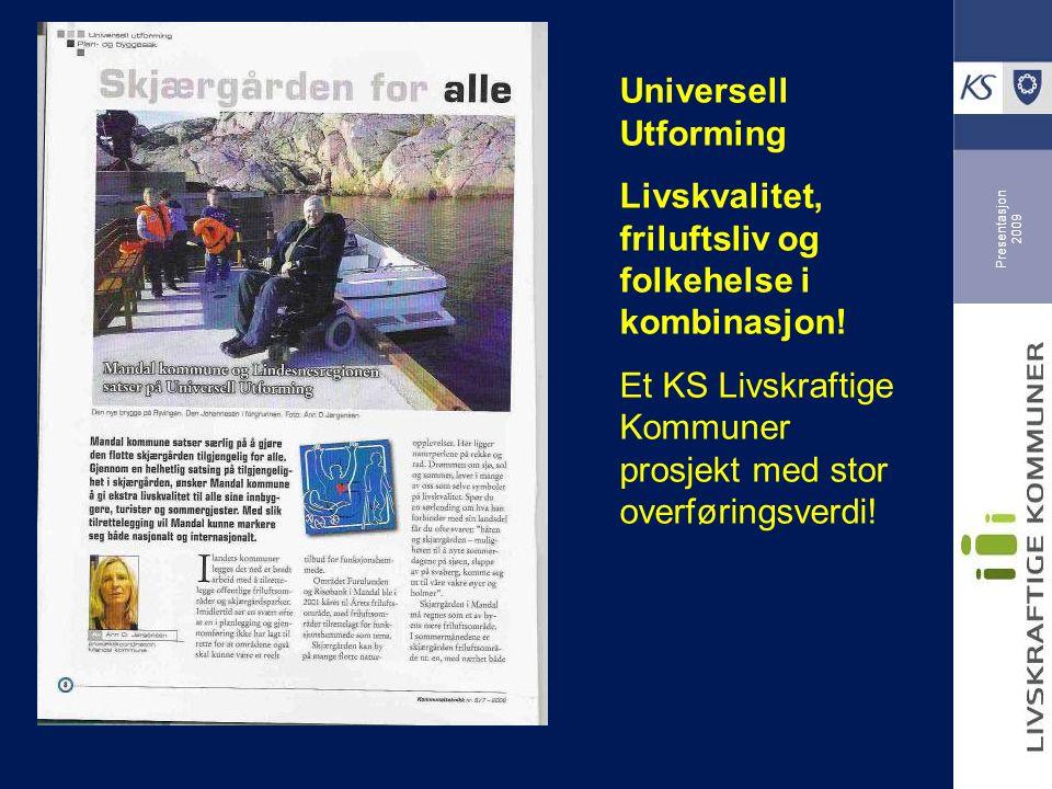Presentasjon 2009 Universell Utforming Livskvalitet, friluftsliv og folkehelse i kombinasjon.
