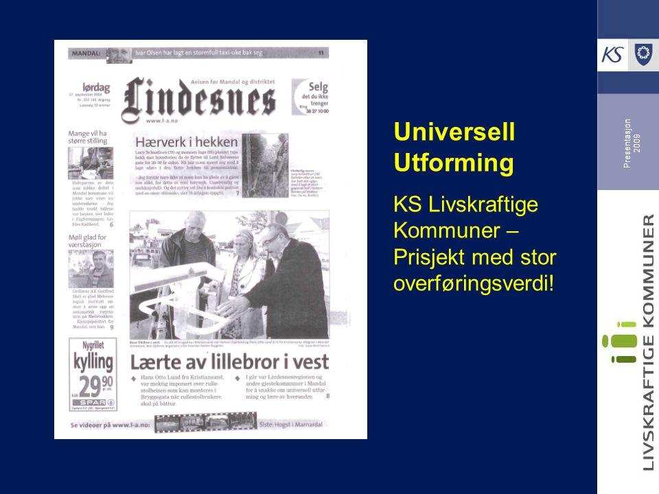 Presentasjon 2009 Universell Utforming KS Livskraftige Kommuner – Prisjekt med stor overføringsverdi!