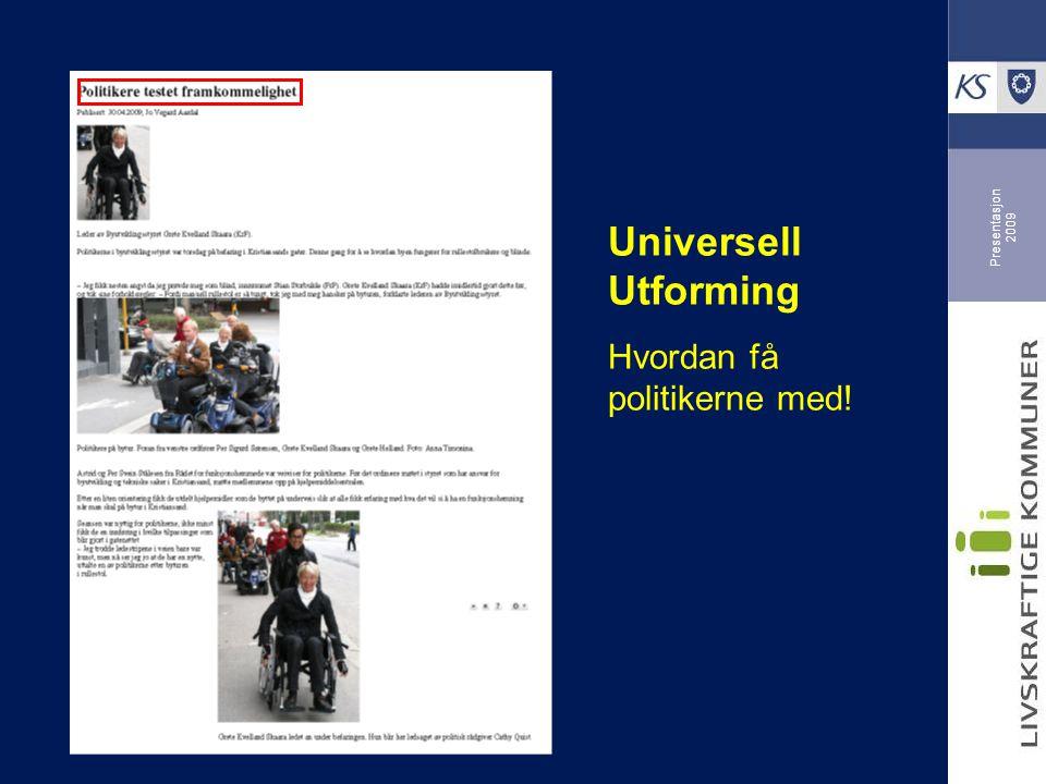 Presentasjon 2009 Universell Utforming Hvordan få politikerne med!