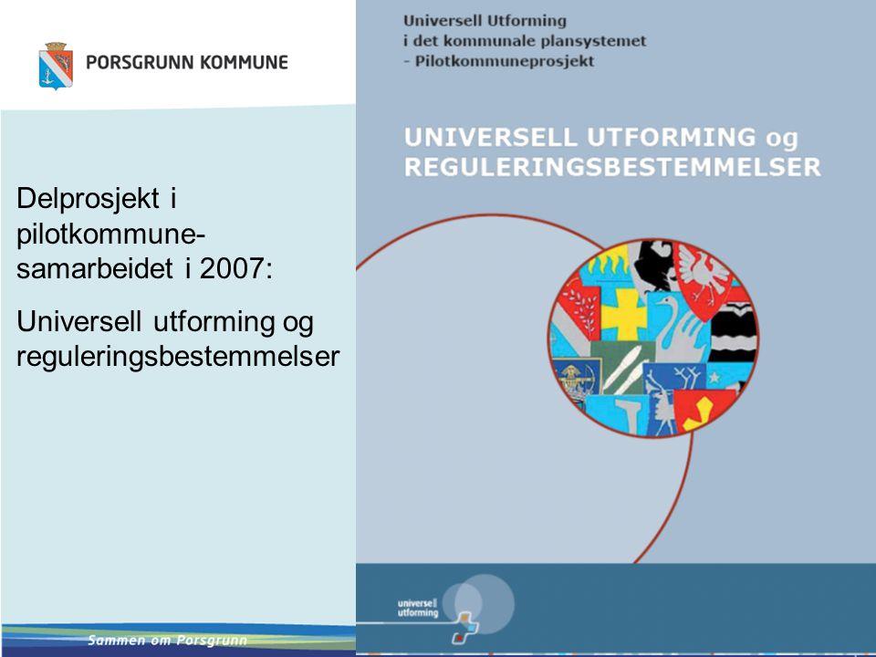 Delprosjekt i pilotkommune- samarbeidet i 2007: Universell utforming og reguleringsbestemmelser