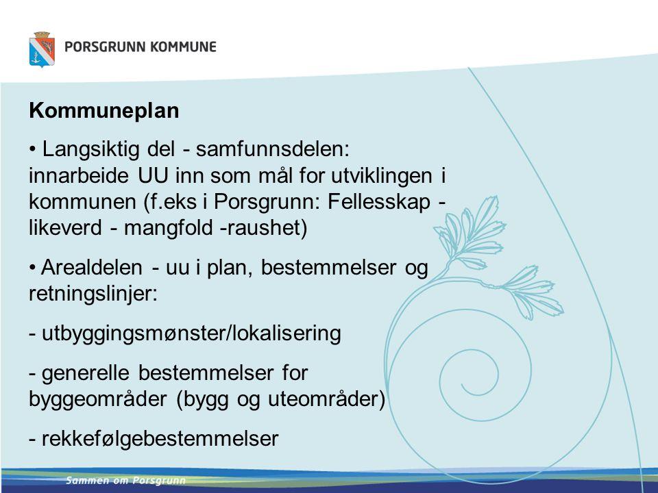 Kommuneplan Langsiktig del - samfunnsdelen: innarbeide UU inn som mål for utviklingen i kommunen (f.eks i Porsgrunn: Fellesskap - likeverd - mangfold