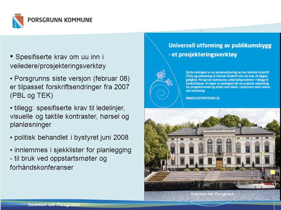 Spesifiserte krav om uu inn i veiledere/prosjekteringsverktøy Porsgrunns siste versjon (februar 08) er tilpasset forskriftsendringer fra 2007 (PBL og
