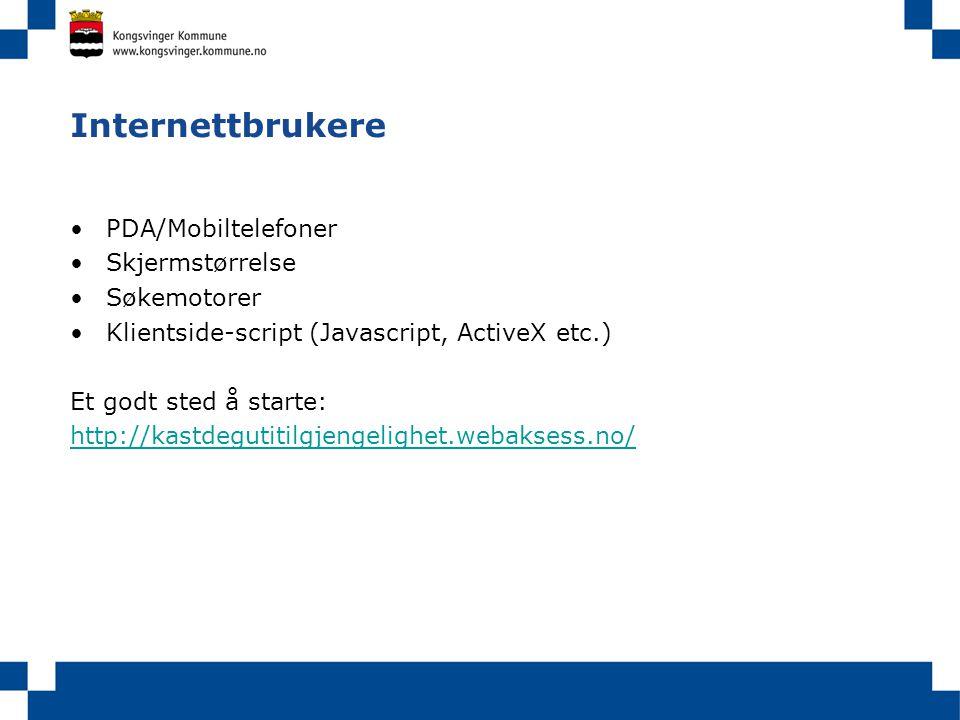 Internettbrukere PDA/Mobiltelefoner Skjermstørrelse Søkemotorer Klientside-script (Javascript, ActiveX etc.) Et godt sted å starte: http://kastdegutitilgjengelighet.webaksess.no/