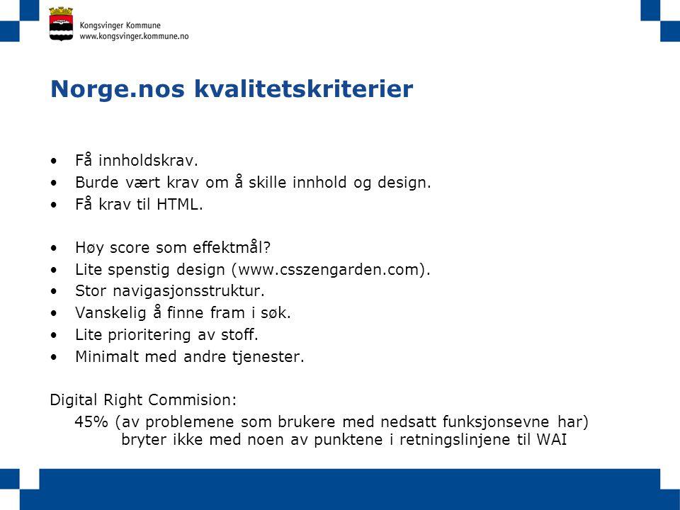 Norge.nos kvalitetskriterier Få innholdskrav. Burde vært krav om å skille innhold og design. Få krav til HTML. Høy score som effektmål? Lite spenstig