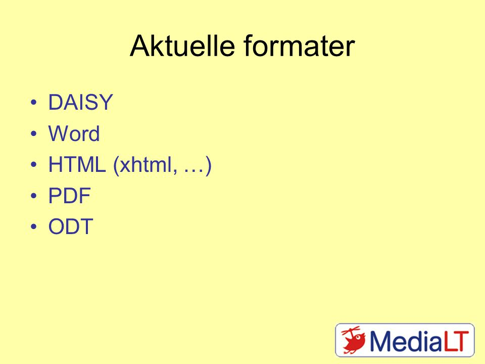 Aktuelle formater DAISY Word HTML (xhtml, …) PDF ODT