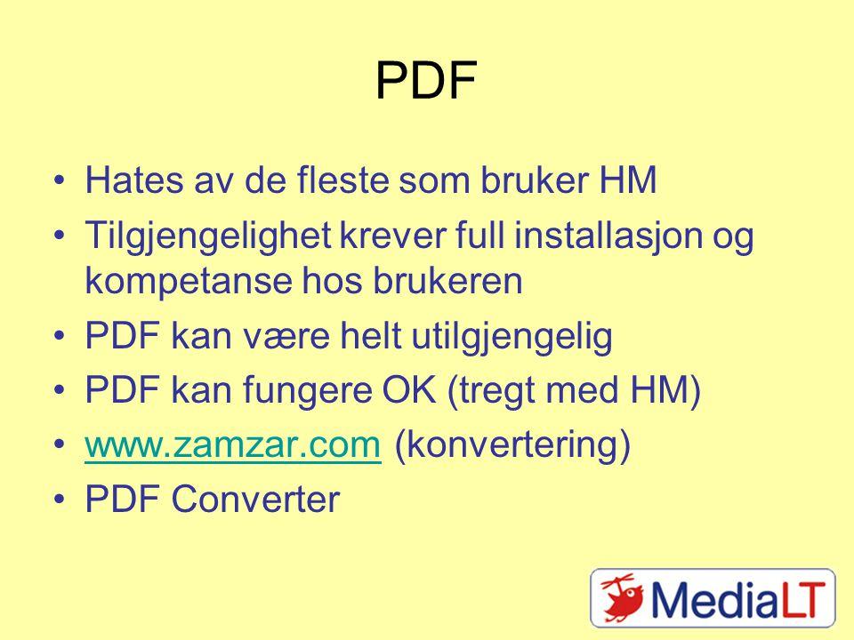 PDF Hates av de fleste som bruker HM Tilgjengelighet krever full installasjon og kompetanse hos brukeren PDF kan være helt utilgjengelig PDF kan fungere OK (tregt med HM) www.zamzar.com (konvertering)www.zamzar.com PDF Converter