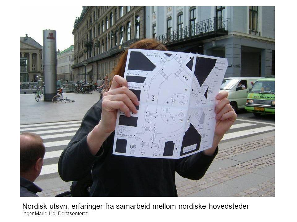 Nordisk utsyn, erfaringer fra samarbeid mellom nordiske hovedsteder Inger Marie Lid, Deltasenteret