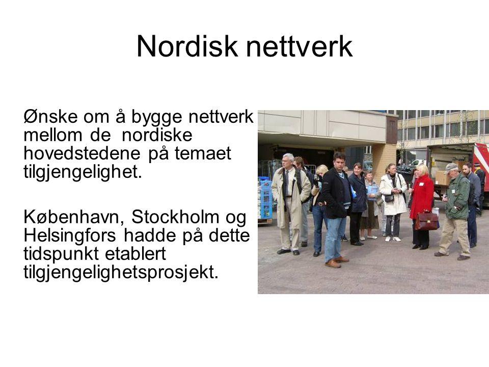 Nordisk nettverk Ønske om å bygge nettverk mellom de nordiske hovedstedene på temaet tilgjengelighet.